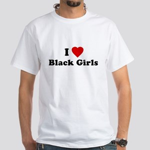 I Love [Heart] Black Girls White T-Shirt